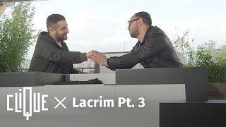 Clique x Lacrim Pt. 3