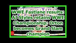 wwe news wrestlemania 34 2018:  AJ Styles retains WWE Championship; Orton  Grand Slam champion