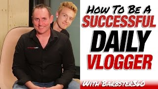 How To Be A Successful Daily Vlogger with Barbster360
