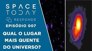 Qual o Lugar Mais Quente do Universo? - Space Today Responde Ep.007