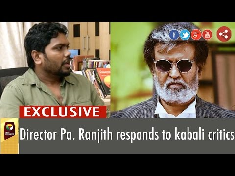 Exclusive Interview: Kabali Movie Director Pa.Ranjith Responds to Critics