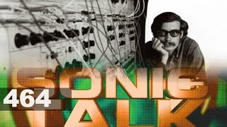 Sonic TALK 464 - Don Buchla, Pre-awareness and Hyper-familliarity