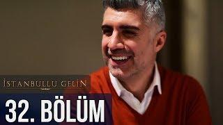 İstanbullu Gelin 32. Bölüm