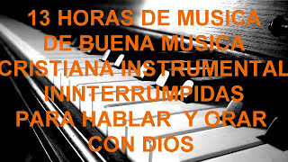 "13 Horas de musica cristiana Instrumental de adoracion para Orar,alabanza de adoracion ""piano"""