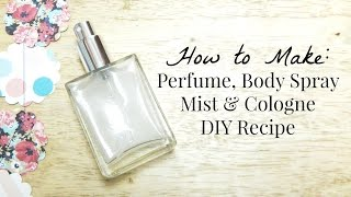 How to Make Homemade All Natural Perfume, Cologne, Body Spray Mist DIY- Easy Recipe