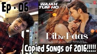 Ep 06 | Copied Bollywood Songs - 2016 | New Songs | Plagiarism in Bollywood Music