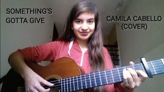 Camila Cabello  Somethings Gotta Give  Cover By Talia