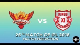 SRH vs KXIP Prediction 25th match 2018 lPL |  26th april |  Who will win Dream11 KXIP vs SRH