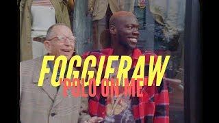 Foggieraw - Polo On Me  @foggieraw