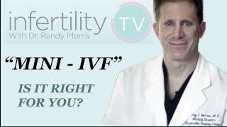 Mini IVF| Fertility Expert Dr. Randy Morris answers - Is it right for you?