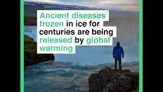 Ancient diseases frozen in ice for centuries are being released by global warming