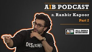 AIB Podcast : feat. Ranbir Kapoor (Part 02)