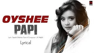 PAPI (পাপী) | OYSHEE | JK Majlish | LYRICAL | New Song 2017