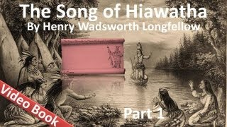 Part 1 - The Song of Hiawatha Audiobook by Henry Wadsworth Longfellow (Chs 1-11)