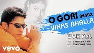 O Gori (Remix) - Woh Pal   Vikas Bhalla   Official Song Audio