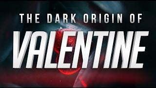The Dark Origin of Valentine