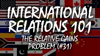 International Relations 101 (#31): The Relative Gains Problem
