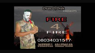 JOHNBULL  OBAKPOLOR  FIRE 4 FIRE