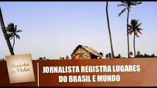 Apaixonada por fotografia, jornalista registra lugares do Brasil - Revista da Vida - 19/04/19