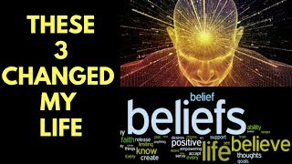 3 Beliefs That Changed My Life Forever (Top 3 Epiphanies)