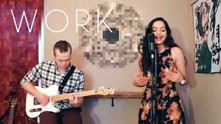 Work - Rihanna ft. Drake (Live Cover by Lisa Mishra + Joseph Bakke)