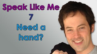 Speak Like Me - 7 - Need a Hand? - Sound Like A Native English Speaker with Drew Badger