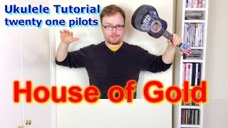 House Of Gold - twenty one pilots (Ukulele Tutorial)