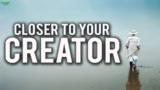 Getting Closer To Your Creator