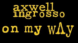 Axwell /\ Ingrosso - On My Way (Remake)