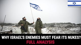 WHY ISRAEL'S ENEMIES MUST FEAR ITS NUKES?