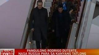 UB: Pang. Rodrigo Duterte, nasa Russia para sa kanyang tatlong araw na pagbisita roon