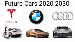 Future Cars 2020-2030 (BMW, Tesla, Audi etc)