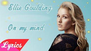 On My Mind - Ellie Goulding (Lyrics)
