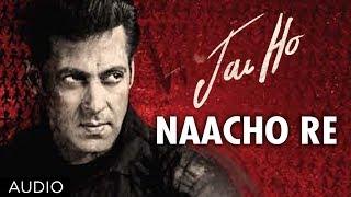 Jai Ho Song: Naacho Re Full Audio | Salman Khan, Tabu