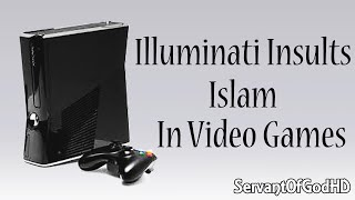 Illuminati Insults Islam In Video Games - A MUST WATCH!