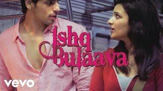 Hasee Toh Phasee - Ishq Bulaava | Parineeti Chopra, Sidharth