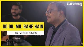 Do Dil Mil Rahe Hain Ft. Vipin Garg | Best Hindi Cover Song | Pardes | Kumar Sanu, Shahrukh Khan