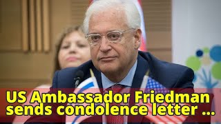 US Ambassador Friedman sends condolence letter to family of murdered Rabbi