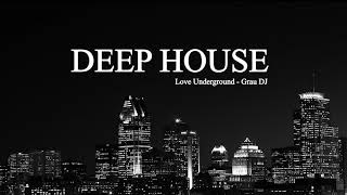 Deep House Mix 2018 | Love Underground | Grau DJ