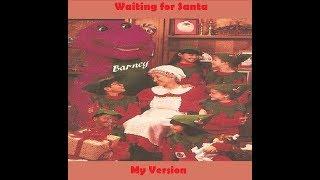 Barney: Waiting for Santa (My Version)