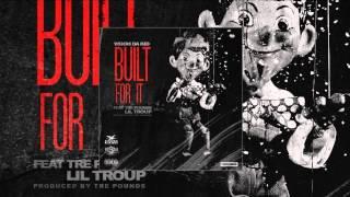 Wooh Da Kid - Built For It ft. Tre Pounds & Lil Troup