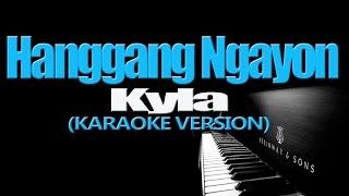 HANGGANG NGAYON - Kyla (KARAOKE VERSION)