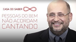 Pessoas do bem não acordam cantando   Clóvis de Barros Filho