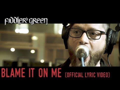 FIDDLER'S GREEN - BLAME IT ON ME