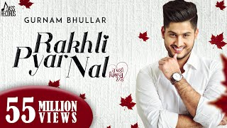 Rakhli Pyar Nal (Full Audio)●Gurnam Bhullar●New Punjabi Songs 2017●Latest Punjabi Songs 2017