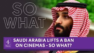 Saudi Arabia has opened its first cinema in 35 years - So What?