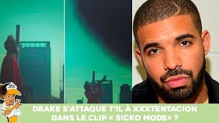 Drake s'attaque t-il à XXXTentacion dans le clip Sicko Mode ?