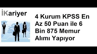 4 Kurum KPSS En Az 50 Puan ile 6 Bin 875 Memur Alımı Yapıyor - İKariyer