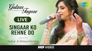 Singaar Ko Rehne Do  Gulzar In Conversation With Tagore  Gulzar Shaan Shreya G Shantanu Live
