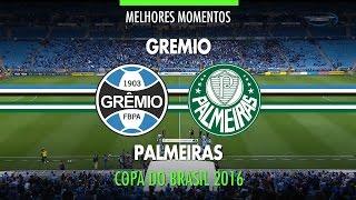 Melhores Momentos - Grêmio 2 x 1 Palmeiras - Copa do Brasil - 28/09/2016